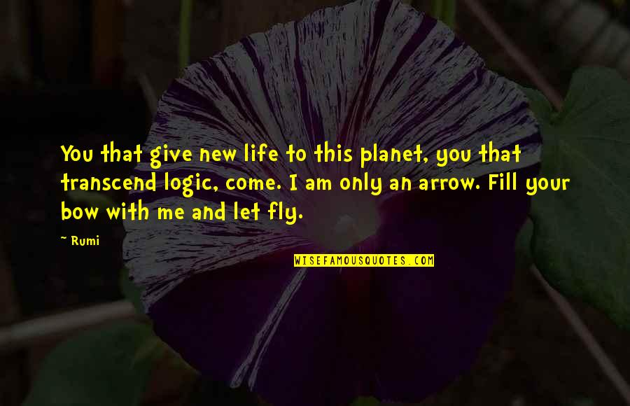 Bow And Arrow Quotes By Rumi: You that give new life to this planet,