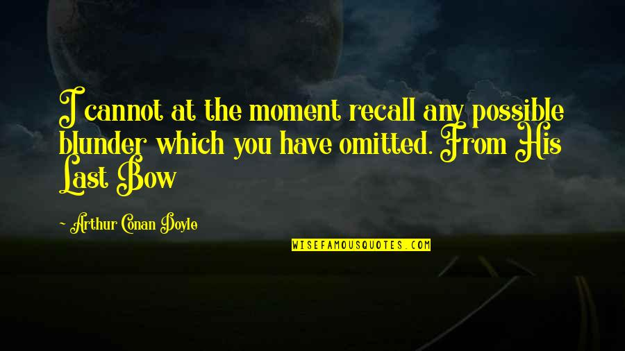 Bow Quotes By Arthur Conan Doyle: I cannot at the moment recall any possible