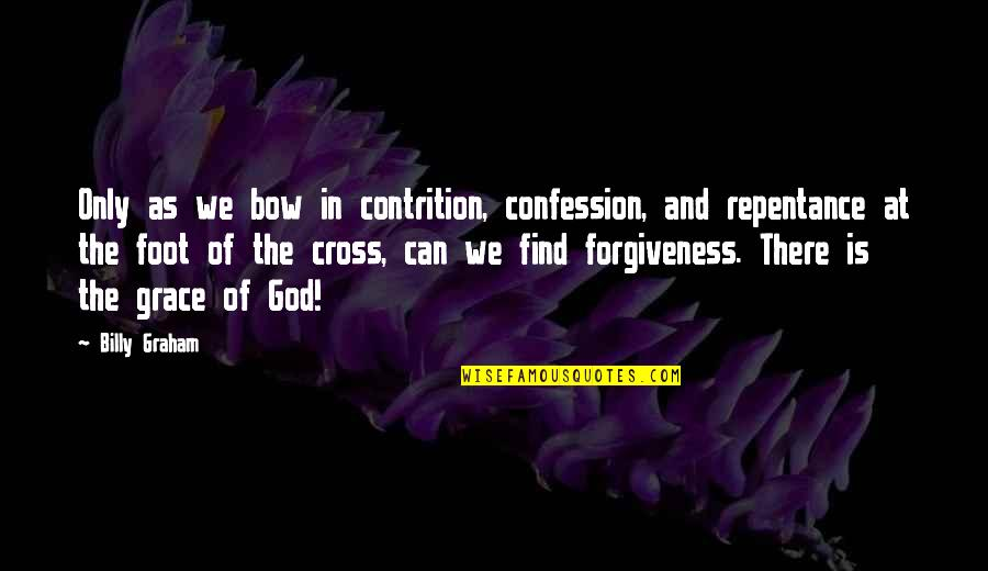 Bow Quotes By Billy Graham: Only as we bow in contrition, confession, and