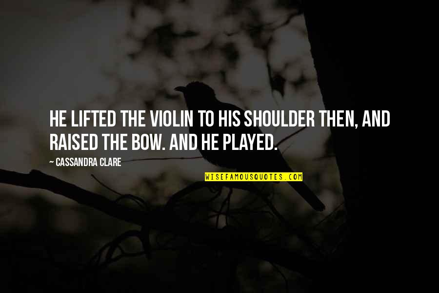 Bow Quotes By Cassandra Clare: He lifted the violin to his shoulder then,