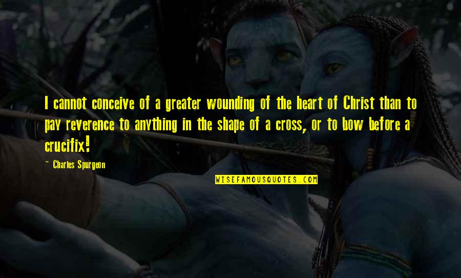 Bow Quotes By Charles Spurgeon: I cannot conceive of a greater wounding of