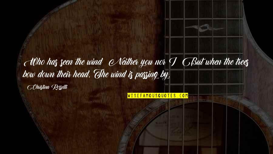 Bow Quotes By Christina Rossetti: Who has seen the wind? Neither you nor
