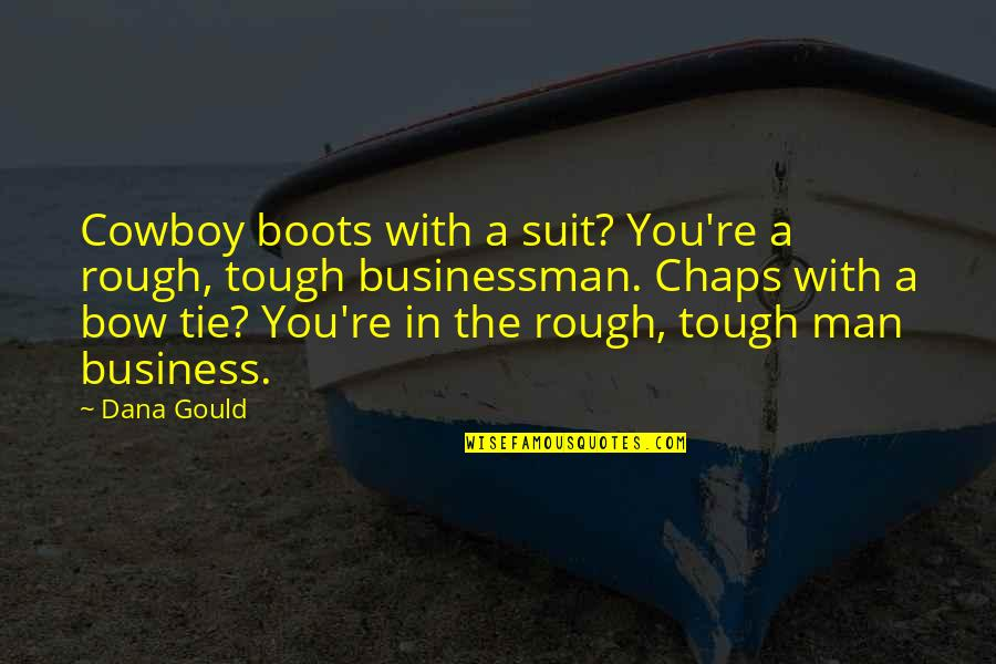 Bow Quotes By Dana Gould: Cowboy boots with a suit? You're a rough,