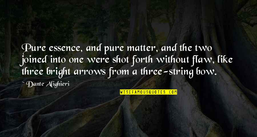 Bow Quotes By Dante Alighieri: Pure essence, and pure matter, and the two