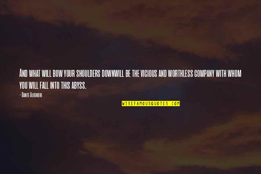 Bow Quotes By Dante Alighieri: And what will bow your shoulders downwill be