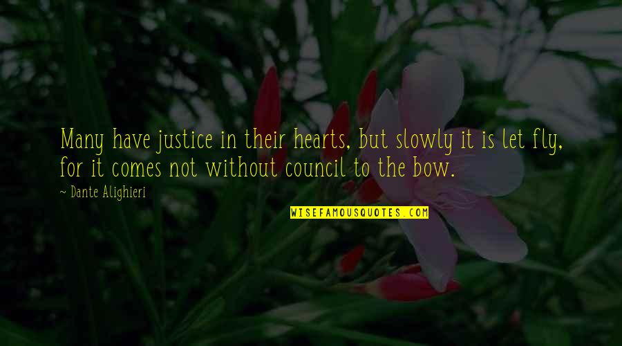 Bow Quotes By Dante Alighieri: Many have justice in their hearts, but slowly