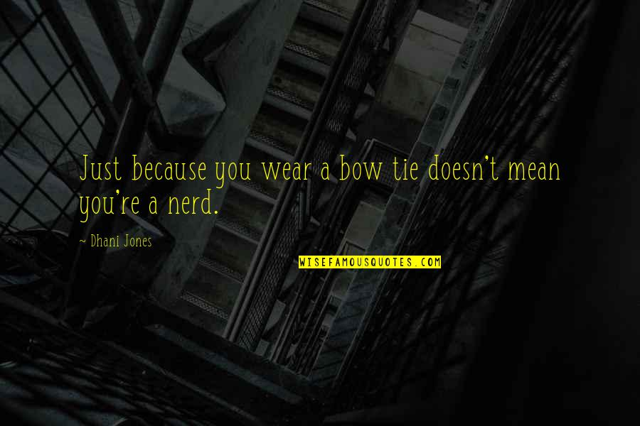 Bow Quotes By Dhani Jones: Just because you wear a bow tie doesn't