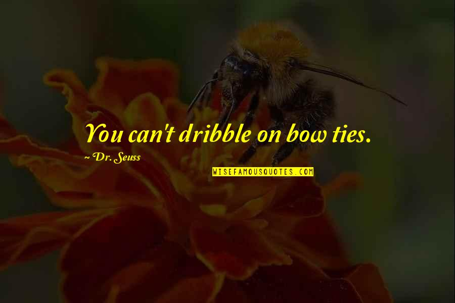 Bow Quotes By Dr. Seuss: You can't dribble on bow ties.