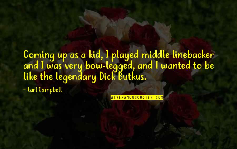 Bow Quotes By Earl Campbell: Coming up as a kid, I played middle