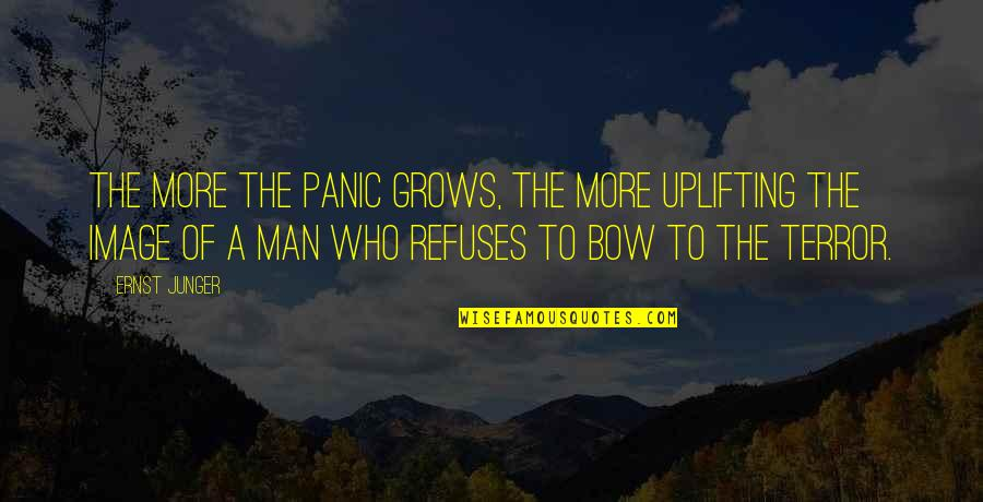 Bow Quotes By Ernst Junger: The more the panic grows, the more uplifting
