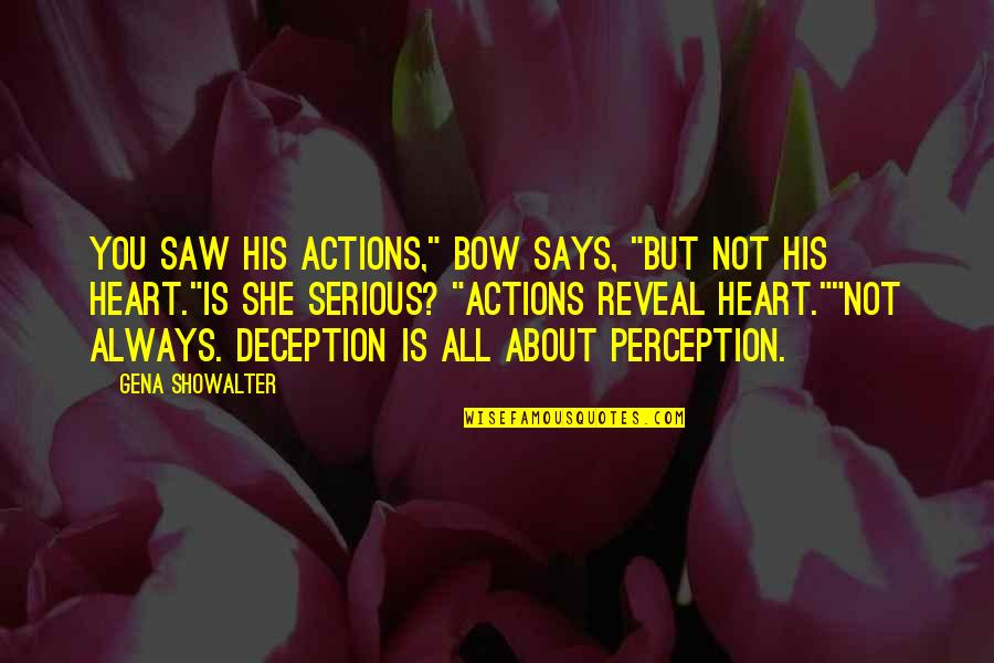 """Bow Quotes By Gena Showalter: You saw his actions,"""" Bow says, """"but not"""