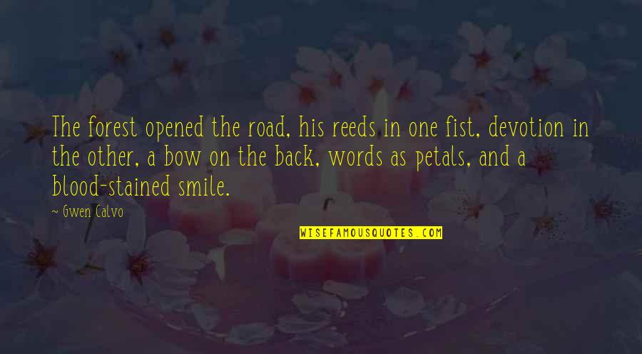 Bow Quotes By Gwen Calvo: The forest opened the road, his reeds in