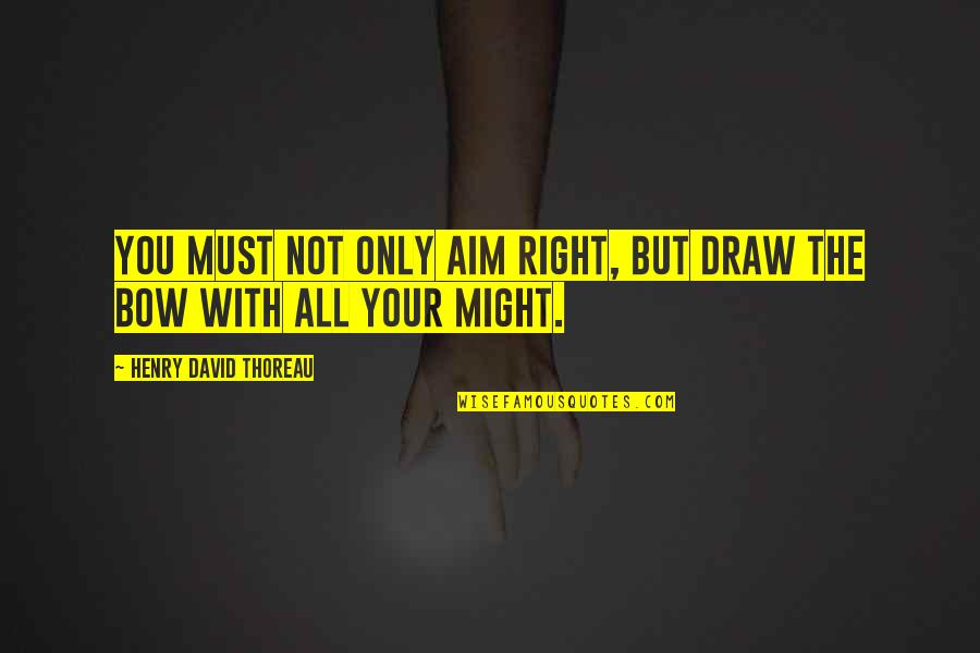 Bow Quotes By Henry David Thoreau: You must not only aim right, but draw