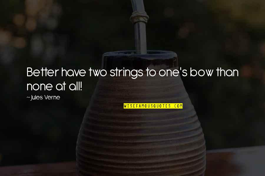 Bow Quotes By Jules Verne: Better have two strings to one's bow than