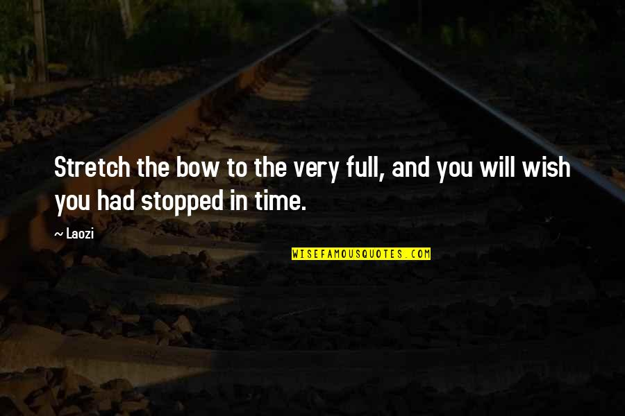 Bow Quotes By Laozi: Stretch the bow to the very full, and