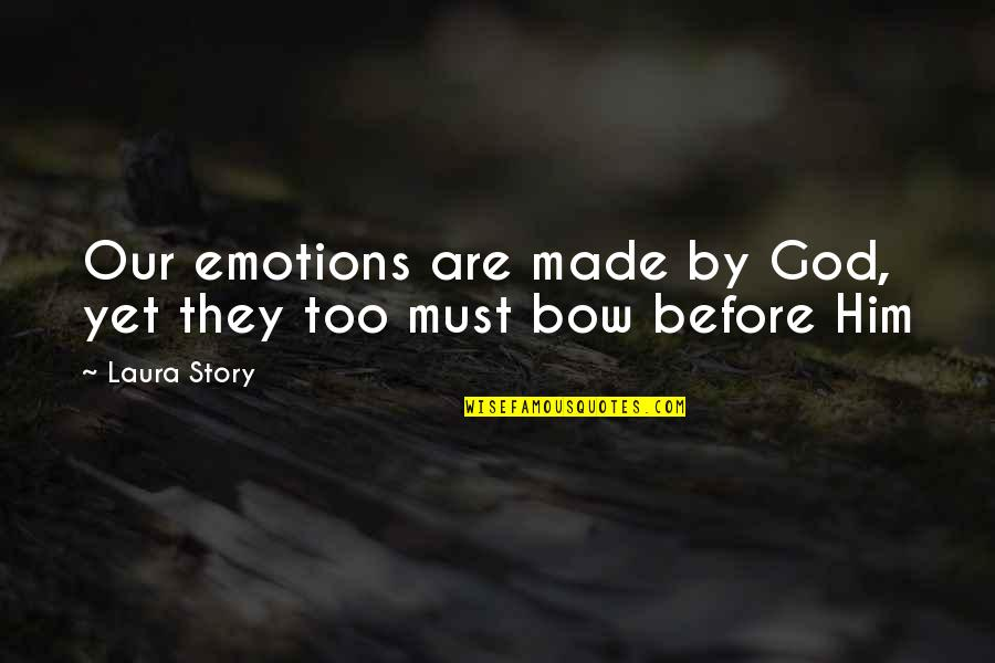 Bow Quotes By Laura Story: Our emotions are made by God, yet they