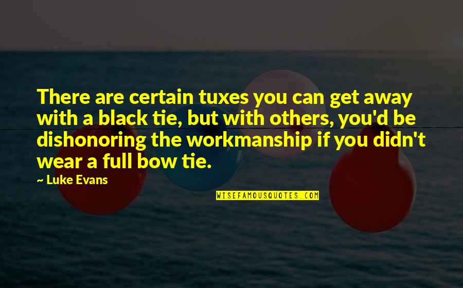 Bow Quotes By Luke Evans: There are certain tuxes you can get away