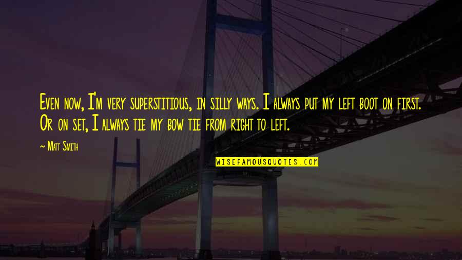 Bow Quotes By Matt Smith: Even now, I'm very superstitious, in silly ways.