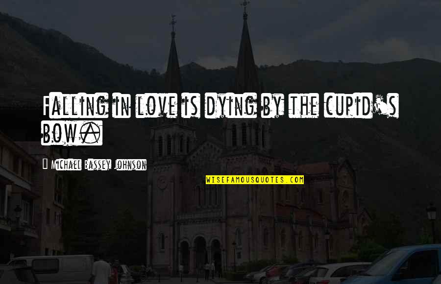 Bow Quotes By Michael Bassey Johnson: Falling in love is dying by the cupid's