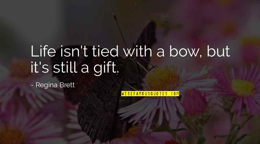 Bow Quotes By Regina Brett: Life isn't tied with a bow, but it's