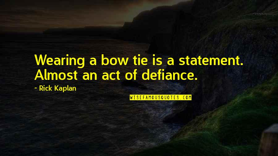 Bow Quotes By Rick Kaplan: Wearing a bow tie is a statement. Almost