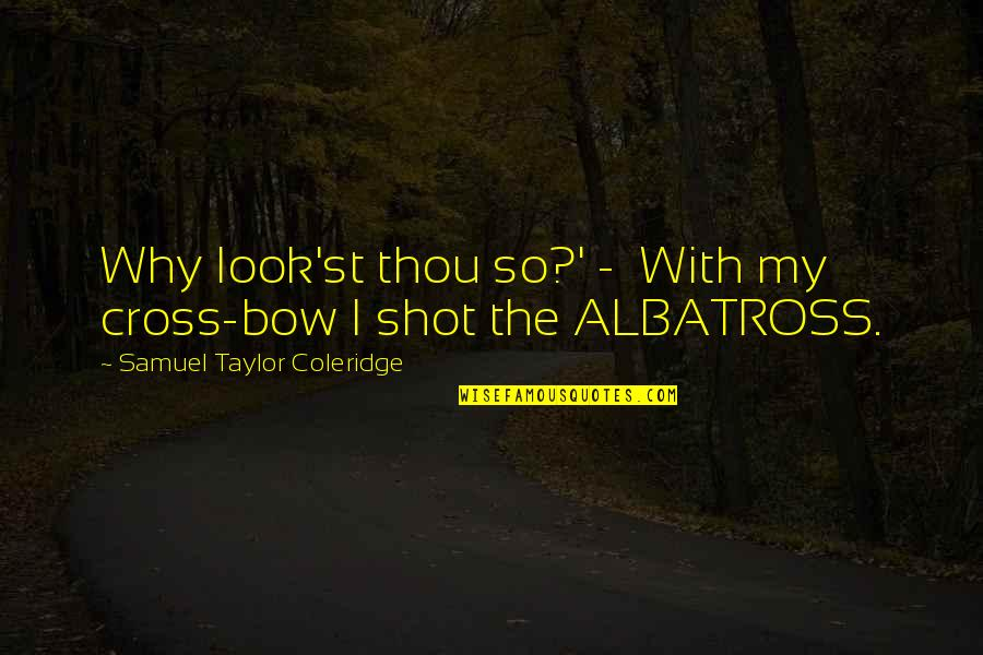Bow Quotes By Samuel Taylor Coleridge: Why look'st thou so?' - With my cross-bow