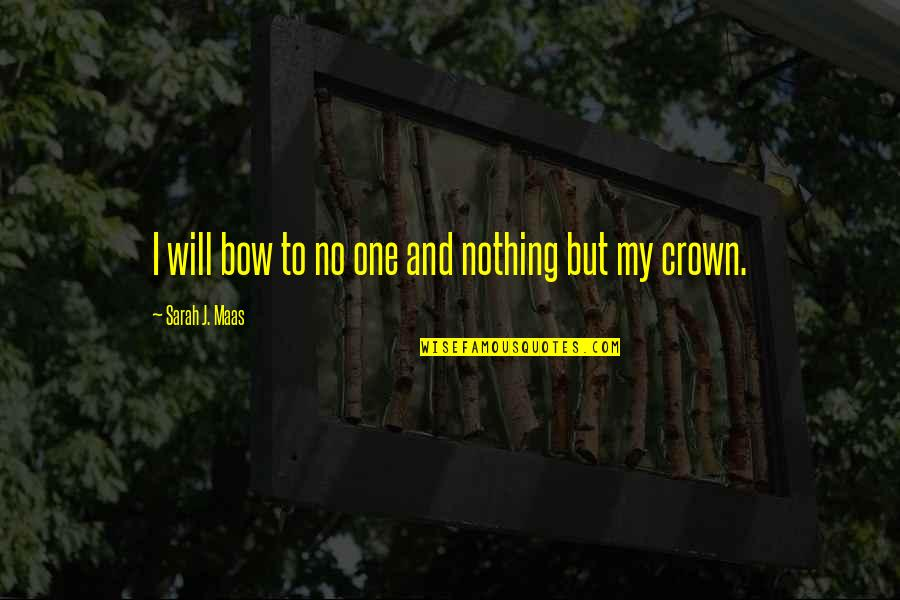 Bow Quotes By Sarah J. Maas: I will bow to no one and nothing