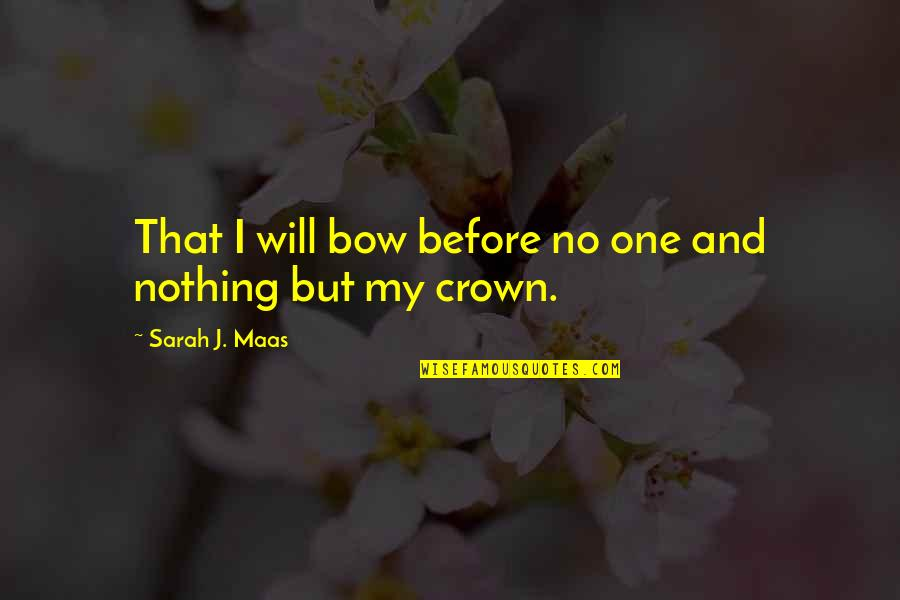 Bow Quotes By Sarah J. Maas: That I will bow before no one and