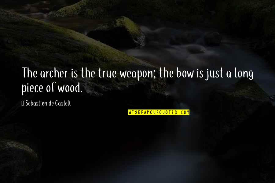Bow Quotes By Sebastien De Castell: The archer is the true weapon; the bow