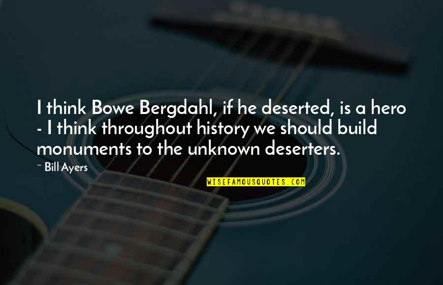 Bowe Quotes By Bill Ayers: I think Bowe Bergdahl, if he deserted, is