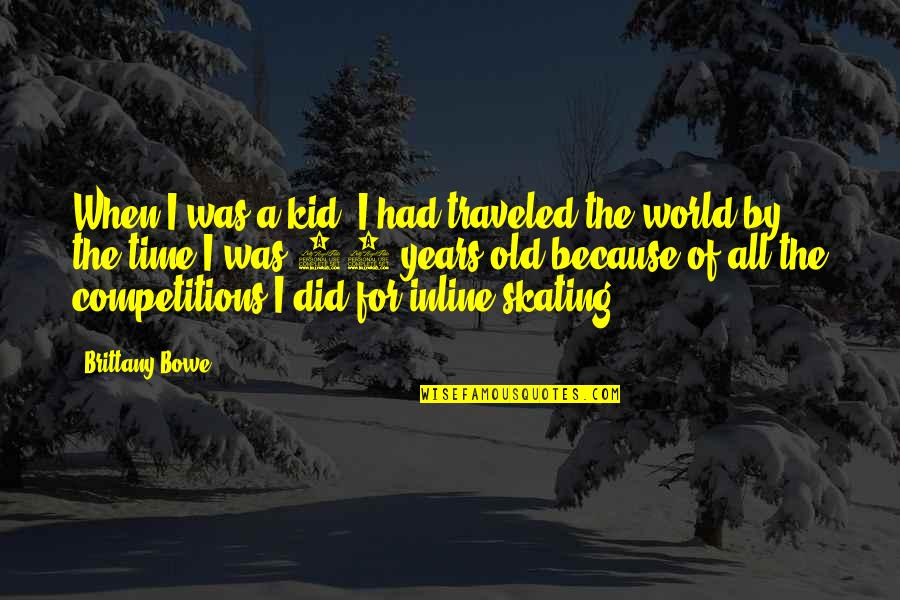 Bowe Quotes By Brittany Bowe: When I was a kid. I had traveled