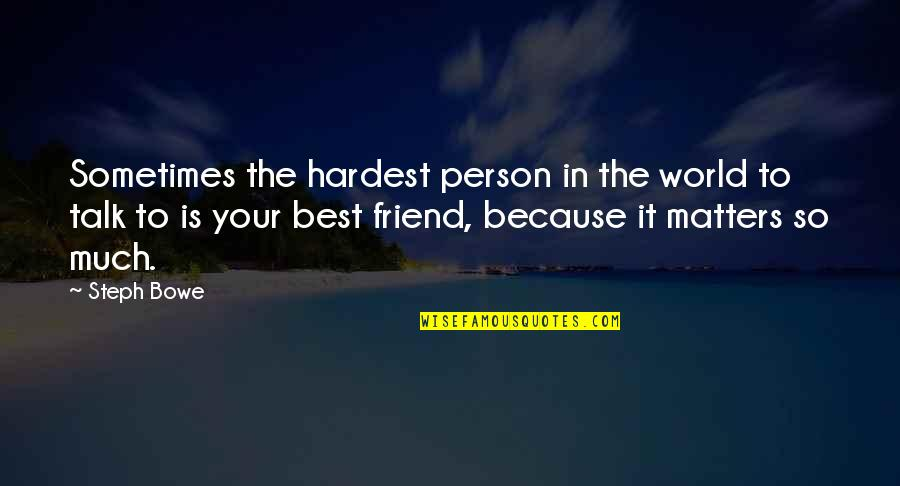 Bowe Quotes By Steph Bowe: Sometimes the hardest person in the world to