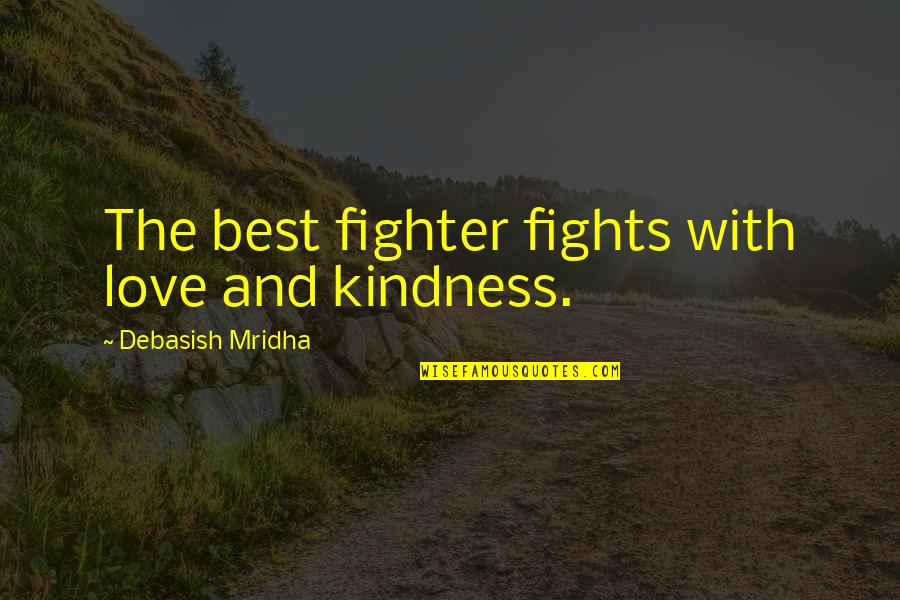 Bowing Your Head Quotes By Debasish Mridha: The best fighter fights with love and kindness.