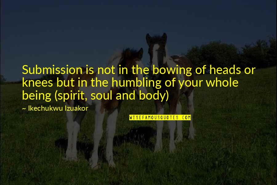 Bowing Your Head Quotes By Ikechukwu Izuakor: Submission is not in the bowing of heads