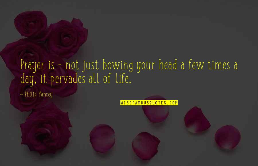 Bowing Your Head Quotes By Philip Yancey: Prayer is - not just bowing your head