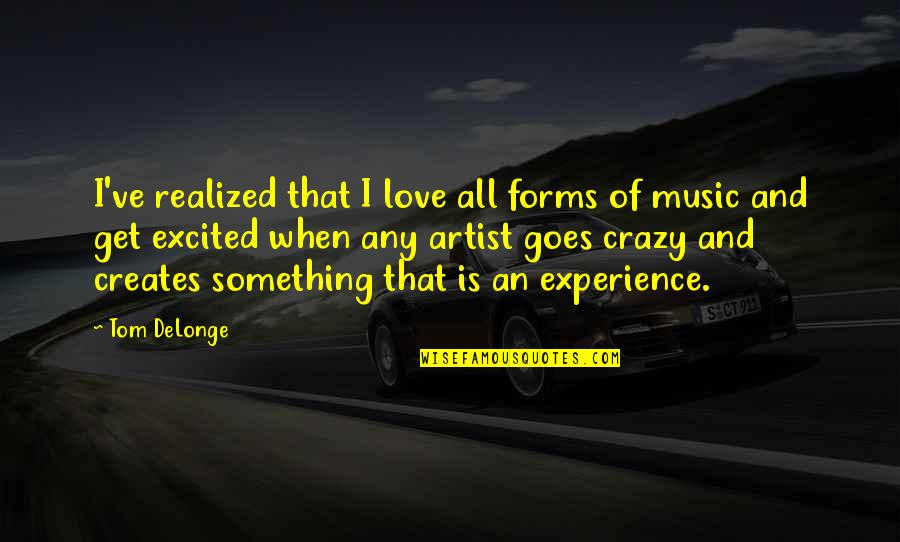 Bowing Your Head Quotes By Tom DeLonge: I've realized that I love all forms of