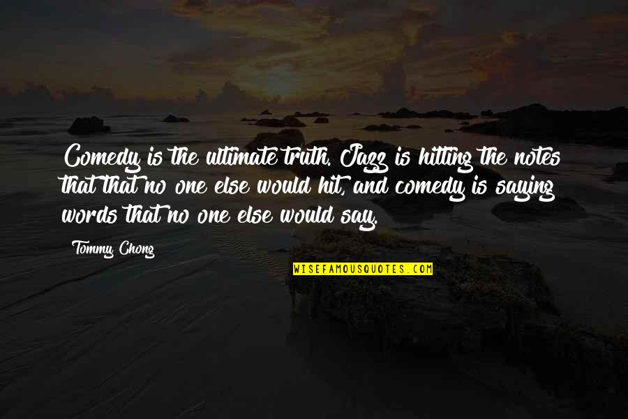 Bowing Your Head Quotes By Tommy Chong: Comedy is the ultimate truth. Jazz is hitting