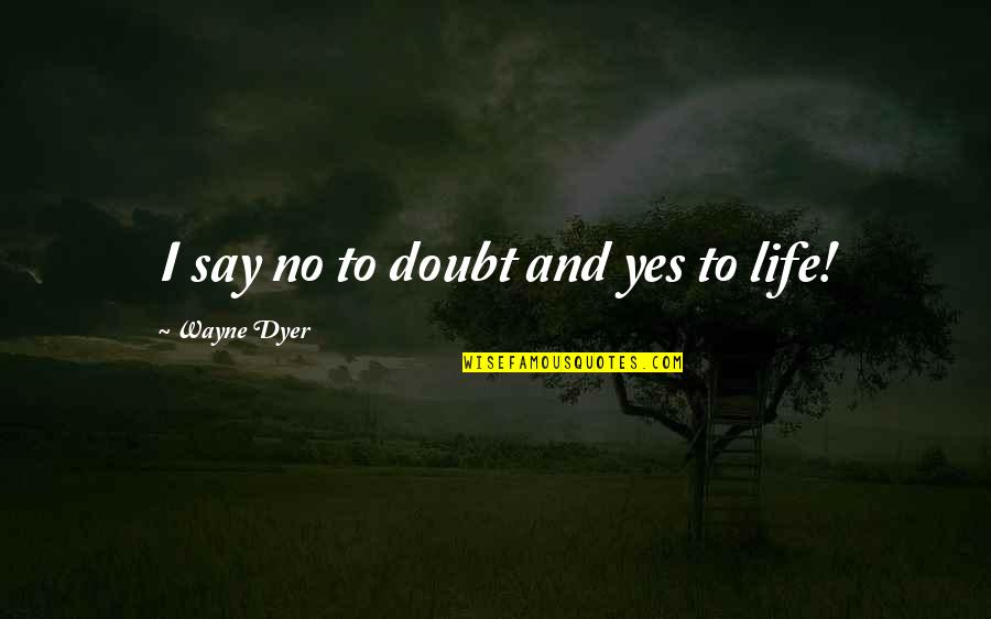 Bowing Your Head Quotes By Wayne Dyer: I say no to doubt and yes to
