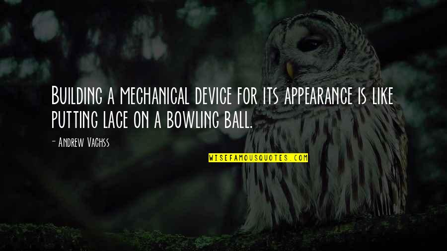 Bowling Quotes By Andrew Vachss: Building a mechanical device for its appearance is