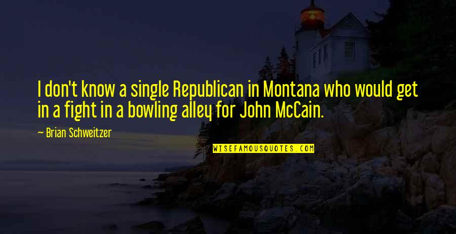 Bowling Quotes By Brian Schweitzer: I don't know a single Republican in Montana