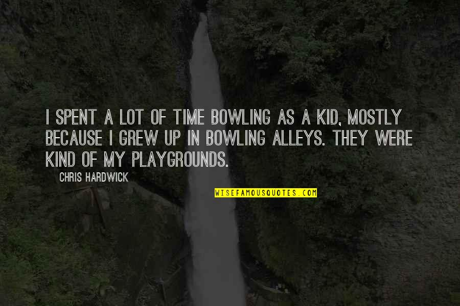Bowling Quotes By Chris Hardwick: I spent a lot of time bowling as