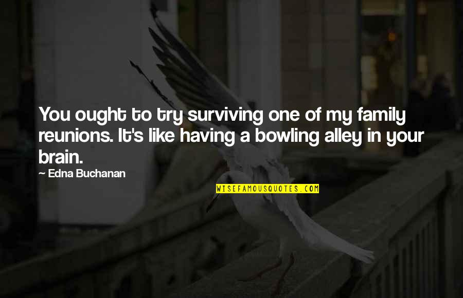 Bowling Quotes By Edna Buchanan: You ought to try surviving one of my