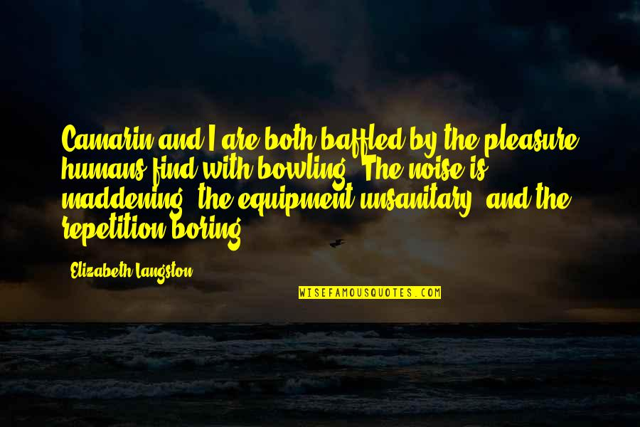 Bowling Quotes By Elizabeth Langston: Camarin and I are both baffled by the
