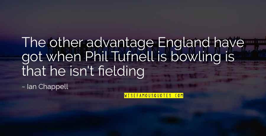 Bowling Quotes By Ian Chappell: The other advantage England have got when Phil