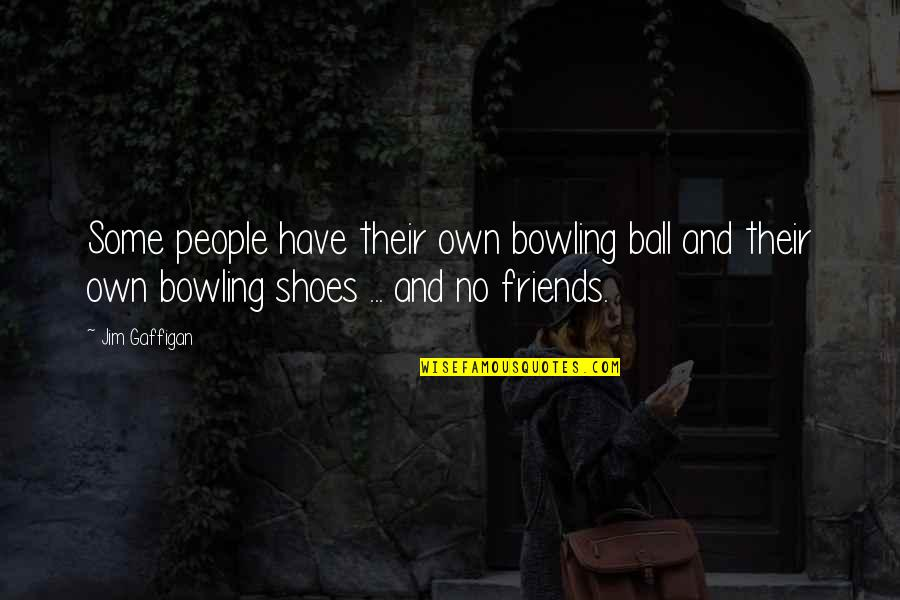 Bowling Quotes By Jim Gaffigan: Some people have their own bowling ball and