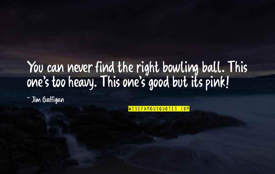 Bowling Quotes By Jim Gaffigan: You can never find the right bowling ball.