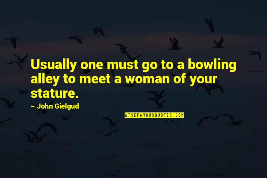 Bowling Quotes By John Gielgud: Usually one must go to a bowling alley