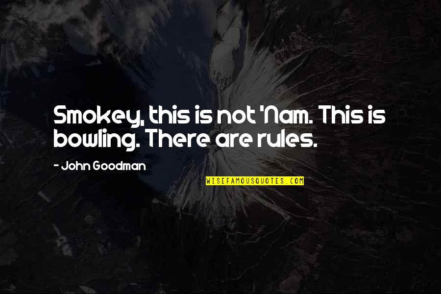 Bowling Quotes By John Goodman: Smokey, this is not 'Nam. This is bowling.