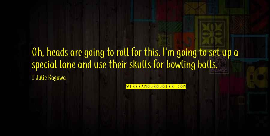 Bowling Quotes By Julie Kagawa: Oh, heads are going to roll for this.