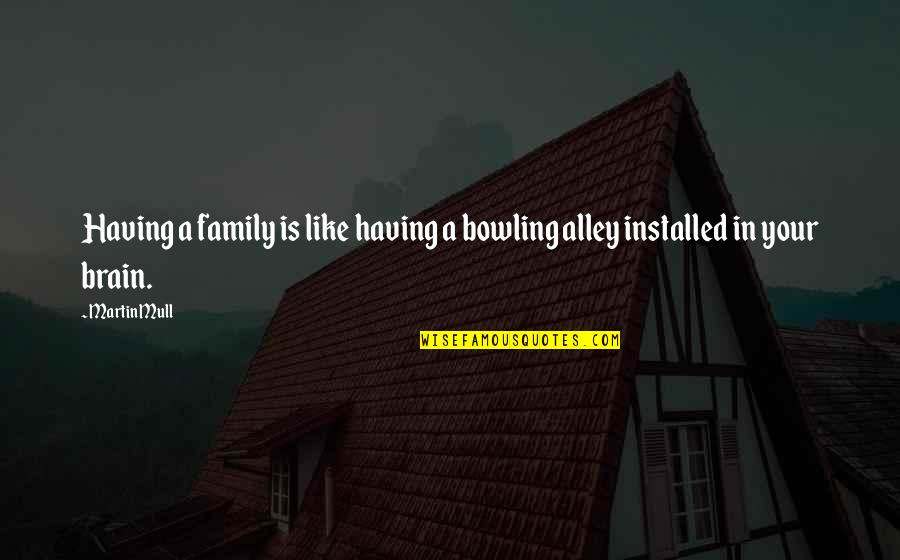 Bowling Quotes By Martin Mull: Having a family is like having a bowling